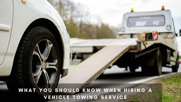 What You Should Know When Hiring a Vehicle Towing Service